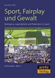 Sport, Fairplay und Gewalt: Beiträge zu Jugendarbeit und Prävention im Sport (KoFaS-Reihe)