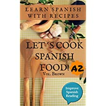 Spanish book for pre-intermediate (A2) Let's cook Spanish food! Learn Spanish. Traditional recipes of Spain.: Improve Spanish Reading (Spanish Edition) Vol. Brown (Let´s cook Spanish food)