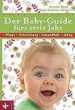 Der Baby-Guide fürs erste Jahr: Pflege - Entwicklung - Gesundheit - Alltag