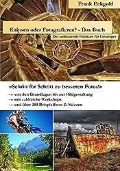 Knipsen oder Fotografieren? - Das Buch: Der umfassende Fotokurs für Einsteiger