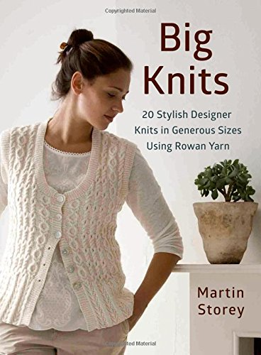 Big Knits: 20 Stylish Designer Knits in Generous Sizes Using Rowan Yarn