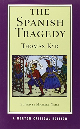 The Spanish Tragedy (Norton Critical Editions) by Thomas Kyd (29-Oct-2013) Paperback