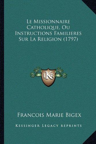 Le Missionnaire Catholique, Ou Instructions Familieres Sur La Religion (1797)