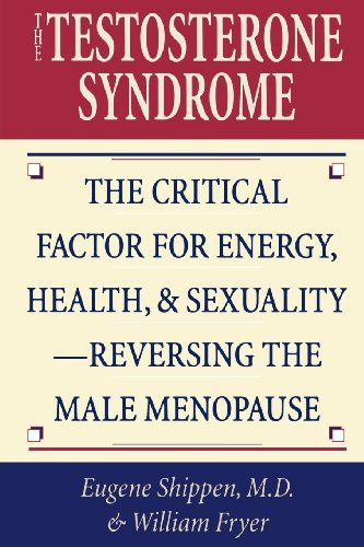the-testosterone-syndrome-the-critical-factor-for-energy-health-and-sexuality-reversing-the-male-men