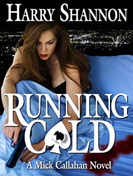 Running Cold: A Mick Callahan Novel (The Mick Callahan Novels Book 4) by [Shannon, Harry]