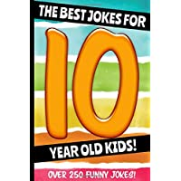 The Best Jokes For 10 Year Old Kids!: Over 250 Really Funny, Hilarious Q & A Jokes and Knock Knock Jokes For 10 Year Old Kids! (Joke Book For Kids Series All Ages 6-12.)