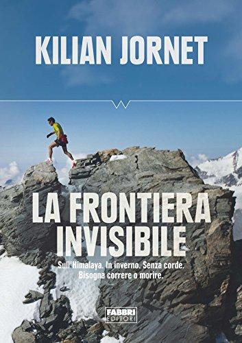 La frontiera invisibile: SullHimalaya. In inverno. Senza corde ...