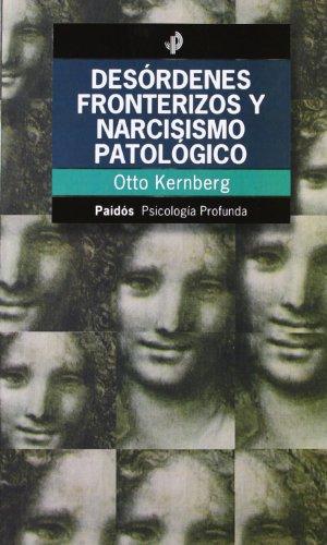 Desordenes fronterizos y narcisismo patologico (Psicologia, Psiquiatria) por Otto Kernberg