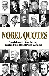 Nobel Quotes: Inspiring and Perplexing Quotes Of Nobel Prize Winners by George Chityil (2012-11-28)
