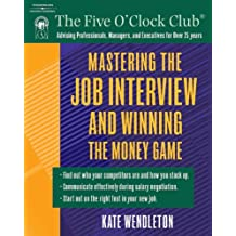 Mastering the Job Interview and Winning the Money Game (Five O'Clock Club)