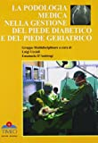 La podologia medica nella gestione del piede diabetico e del piede geriatrico