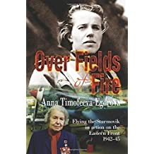 Over Fields of Fire: Flying the Sturmovik in Action on the Eastern Front 1942-45 by Anna Timofeeva-Egorova (2015-07-19)
