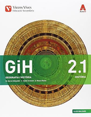 GIH 2 (2.1-2.2) BALEARS (HISTORIA) AULA 3D: GiH 2. Història. Illes Balears. Llibre 1/2. Aula 3D: 000002-9788468236797