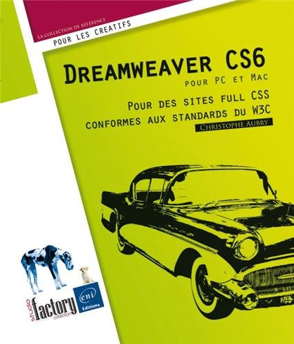 Dreamweaver CS6 pour PC/Mac - Pour des sites full CSS conformes aux standards du W3C par Christophe AUBRY