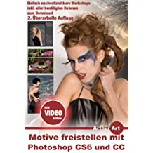 Motive freistellen mit Photoshop CS6 und CC (VIDEO-EDITION): mit Bildmaterial zum Download und Webvideos (Mein fotografischer Workflow)