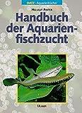 Handbuch der Aquarienfischzucht (DATZ-Aquarienbücher)