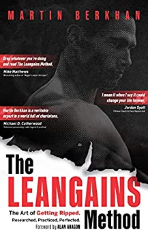 The Leangains Method: The Art of Getting Ripped. Researched, Practiced, Perfected. (English Edition) von [Berkhan, Martin]