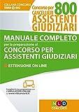 Manuale completo per la preparazione al concorso per assistenti giudiziari. Concorso per cancellieri 800 assistenti giudiziari. Con estensione online