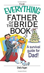 The Everything Father of the Bride Book: A Survival Guide for Dad! (Everything (Weddings))