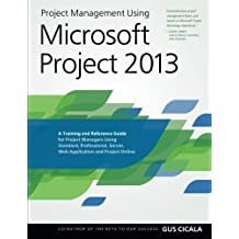Project Management Using Microsoft Project 2013: A Training and Reference Guide for Project Managers Using Standard, Professional, Server, Web Application and Project Online by Cicala, Gus (2013) Paperback