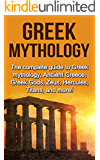 Greek Mythology: The complete guide to Greek Mythology, Ancient Greece, Greek Gods, Zeus, Hercules, Titans, and more! (English Edition)