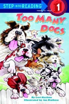 [{ Too Many Dogs (Step Into Reading - Level 1 - Quality #0000) By Haskins, Lori ( Author ) Feb - 17- 1998 ( Paperback ) } ]