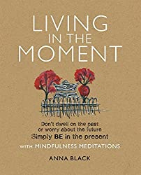 Living in the Moment: Don't dwell on the past or worry about the future. Simply BE in the present with mindfulness meditations