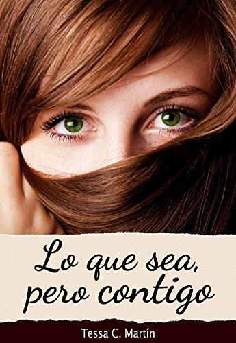 Lo que sea, pero contigo (Spanish Edition)