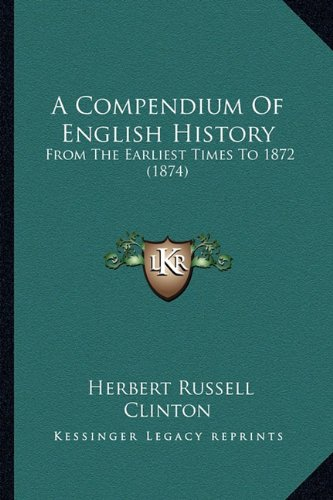 A Compendium of English History: From the Earliest Times to 1872 (1874)