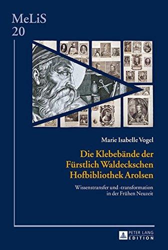 Die Klebebände der Fürstlich Waldeckschen Hofbibliothek Arolsen: Wissenstransfer und -transformation in der Frühen Neuzeit (MeLiS. Medien - ... Germanistik und Romanistik, Band 20)