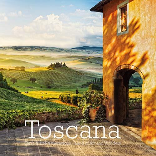 Toscana. Terra d'arte e meraviglie-Land of art and wonders. Ediz. italiana e inglese (Italian/English Text)