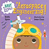 Baby Loves Aerospace Engineering! (Baby Loves Science, Band 1)