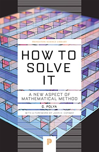 How to Solve It: A New Aspect of Mathematical Method (Princeton Science Library) por G. Polya