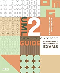 UML 2 Certification Guide: Fundamental & Intermediate Exams: Fundamental and Intermediate Exams (The MK/OMG Press)