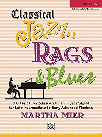 Classical Jazz, Rags & Blues Book 5: 9 Classical Melodies Arranged in Jazz Styles for Late Intermediate