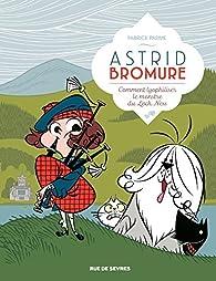 Astrid Bromure, tome 4 : Comment lyophiliser le monstre du Loch Ness par Fabrice Parme