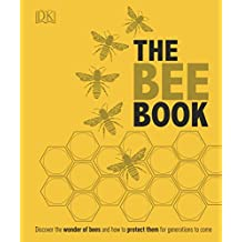 The Bee Book: Discover the Wonder of Bees and How to Protect Them for Generations to Come (Dk)