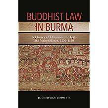 Buddhist Law in Burma: A History of Dhammasattha Texts and Jurisprudence, 1250–1850 (English Edition)