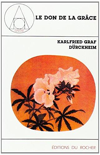 Le Don de la grâce. Conférences de Francfort 1967-1970 par Karlfried Graf Durckheim