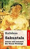 Sakuntala / Adscha und Indumati / Der Wonne Wehklage