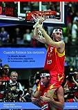 Libros Descargar PDF Cuando fuimos los mejores La decada dorada de la seleccion espanola de baloncesto 2001 2010 Baloncesto para leer (PDF y EPUB) Espanol Gratis