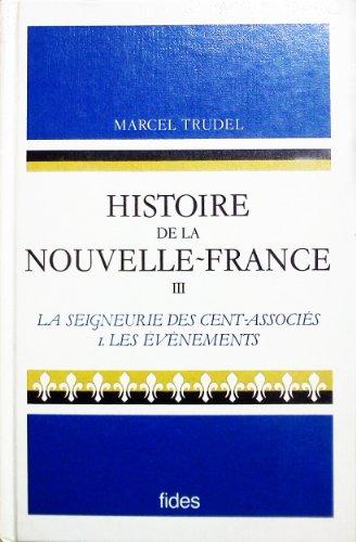 Histoire de la Nouvelle-France, tome 3-1 : La Seigneurie des Cent-Associés, 1627-1663
