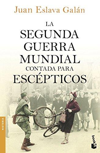 La segunda guerra mundial contada para escépticos (Divulgación) por Juan Eslava Galán
