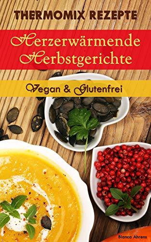 Thermomix Rezepte - Herzerwämende Herbstgerichte | Vegan & Glutenfrei