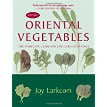 Oriental Vegetables: The Complete Guide for the Gardening Cook by Joy Larkcom (2008-04-01)