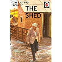 The Ladybird Book of the Shed (Ladybirds for Grown-Ups)