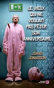 Le vieux qui ne voulait pas fêter son anniversaire (Grands romans) von [Jonasson, Jonas]