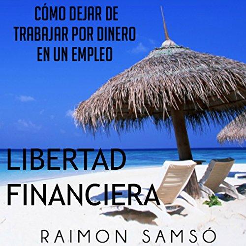 libertad-financiera-y-deja-de-trabajar-en-un-empleo-por-dinero