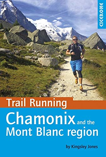 Trail Running - Chamonix and the Mont Blanc Region: 40 routes in the Chamonix Valley, Italy and Switzerland (Cicerone Trail Running) por Kingsley Jones
