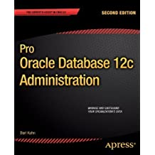 Pro Oracle Database 12c Administration (The Expert's Voice) by Kuhn, Darl (2013) Paperback